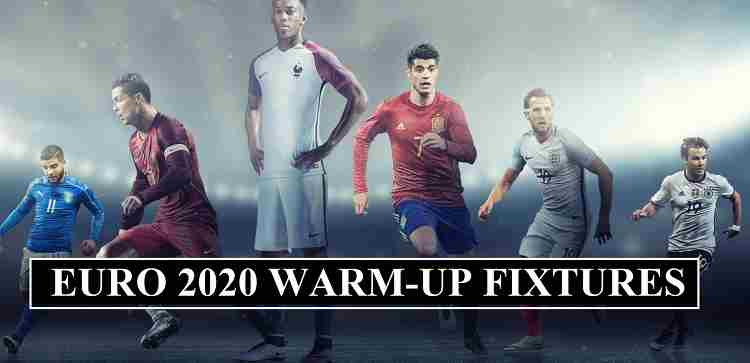Euro 2020 Warm-up Fixtures