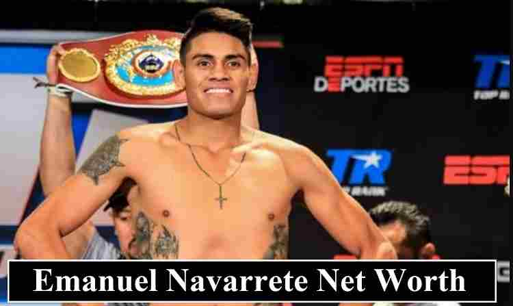 Emanuel Navarrete net worth