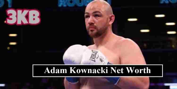 Adam Kownacki net worth