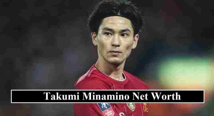 Takumi Minamino Net Worth