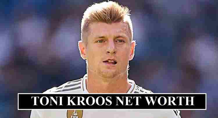 Toni Kroos net worth