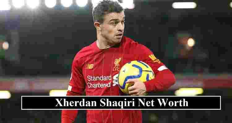 Xherdan Shaqiri net worth