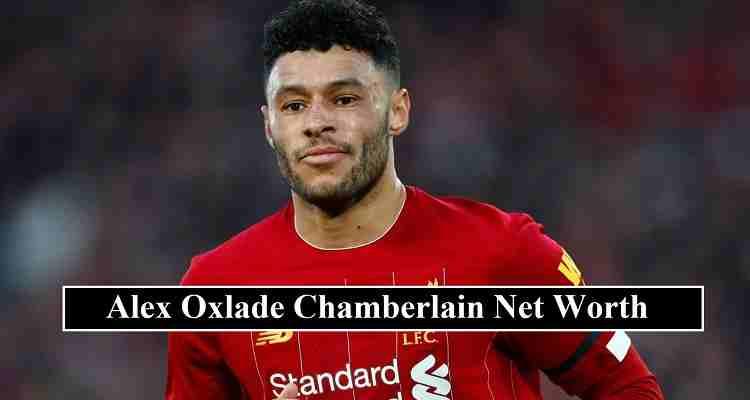 Oxlade Chamberlain net worth