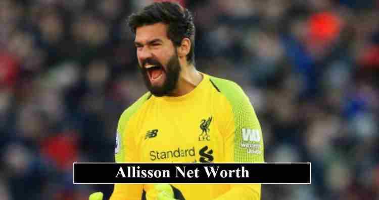 Alisson net worth