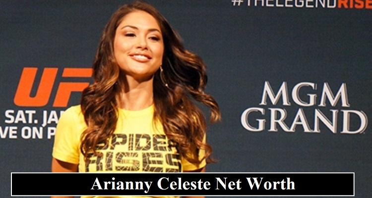 Arianny Celeste Net Worth 2020