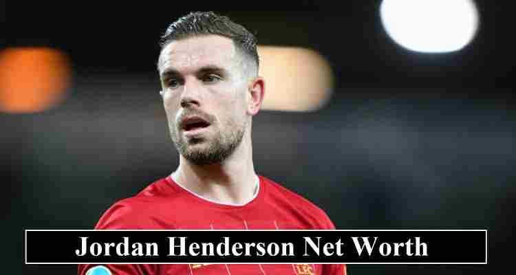 Jordan Henderson Net Worth