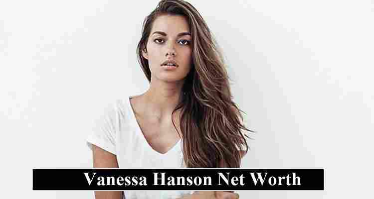 Vanessa Hanson net worth