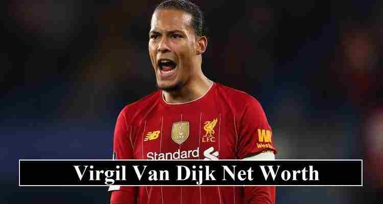 Virgil Van Dijk net worth