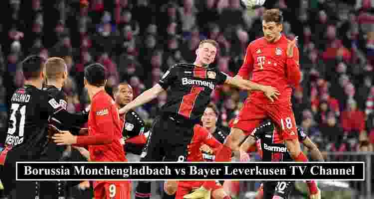 Monchengladbach Leverkusen Stream Channels