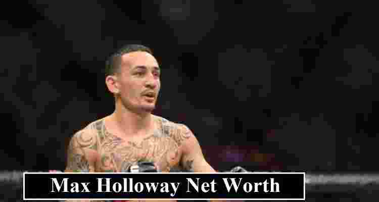 Max Holloway net worth