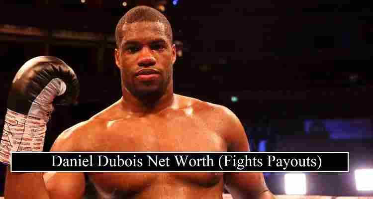 Daniel Dubois Net Worth