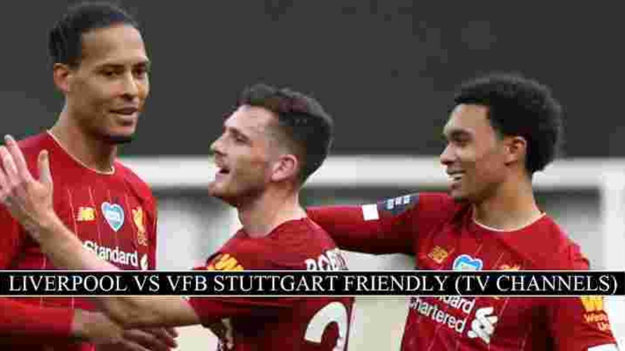 Liverpool Vs Stuttgart Live Stream Club Friendly Free Tv Channels