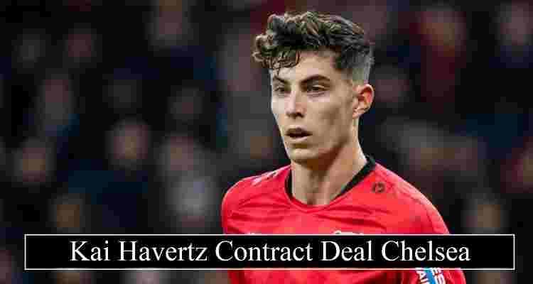 Kai Havertz contract Deal