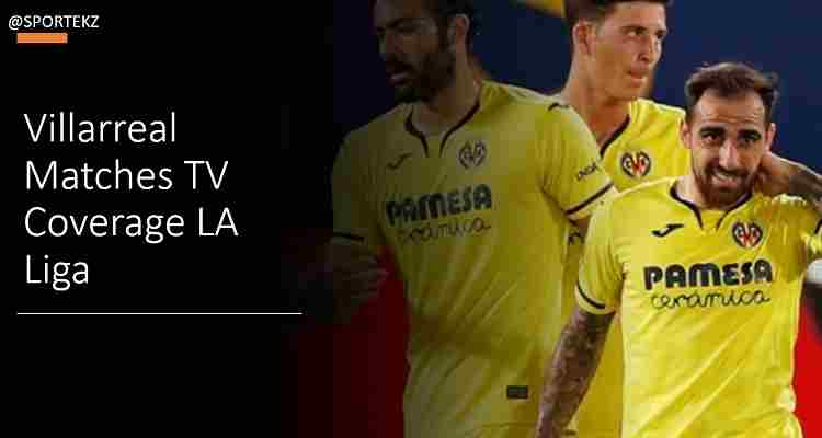 Villarreal Vs Real Madrid Live Stream LA Liga Free TV Channels